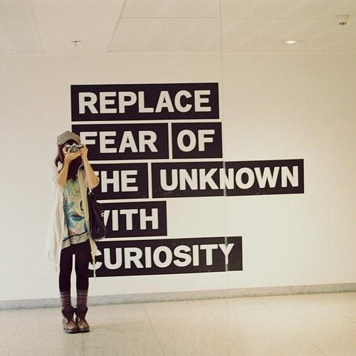 ترس از ناشناخته ها را با لذت کنجکاوی در آنان عوض کن!